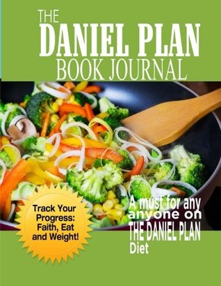 The Daniel Plan Book Journal: Daniel Fast 40 days to a Healthier Life