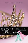 Almost a Princess:My Life as a Two-Time Cancer Survivor