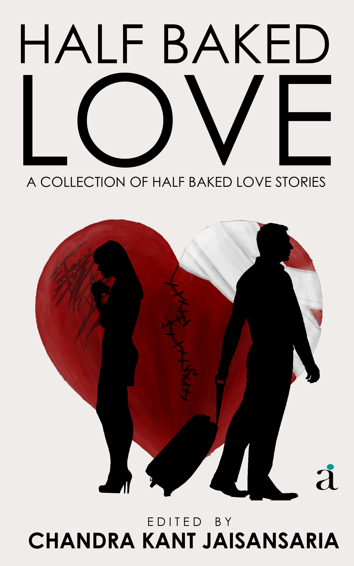 Half Baked Love - A Collection of Half Baked Love Stories