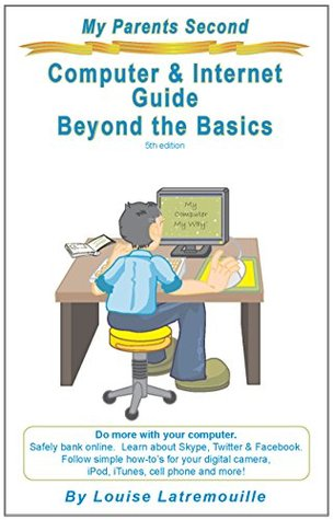 My Parents Second Computer and Internet Guide: Beyond the Basics