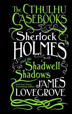 Sherlock Holmes and the Shadwell Shadows by James Lovegrove