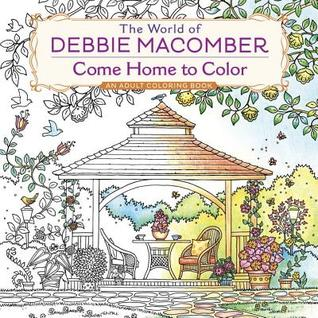 The World of Debbie Macomber: Come Home to Color: An Adult Coloring Book by Debbie Macomber