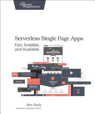Serverless Single Page Apps: Fast, Scalable, and Available