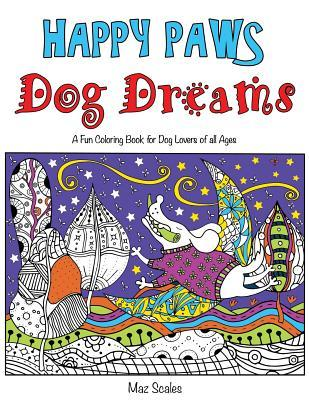 Happy Paws Dog Dreams: A Fun Coloring Book of Dogs for Dog Lovers of All Ages
