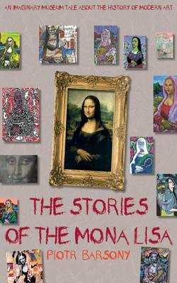 The Stories of the Mona Lisa: An Imaginary Museum Tale about the History of Modern Art