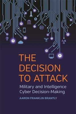 Decision to Attack: Military and Intelligence Cyber Decision-Making