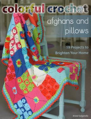 Colorful Crochet Afghans and Pillows: 19 Projects to Brighten Your Home