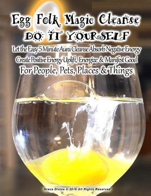 Egg Folk Magic Cleanse Do It Yourself Let the Easy 5 Minute Aura Cleanse Absorb Negative Energy Create Positive Energy Uplift, Energize & Manifest Good For People, Pets, Places & Things