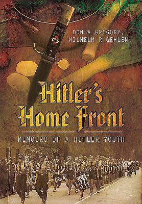 Ebook Hitler's Home Front: Memoirs of a Hitler Youth by Don A Gregory PDF!