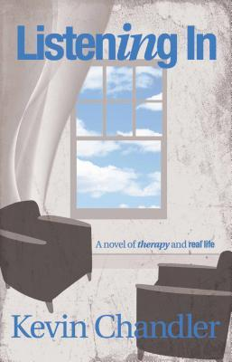Listening In: A Novel of Therapy and Real Life