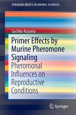 Primer Effects by Murine Pheromone Signaling: Pheromonal Influences on Reproductive Conditions