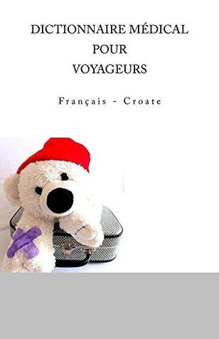 DICTIONNAIRE MEDICAL POUR VOYAGEURS: Francais - Croate