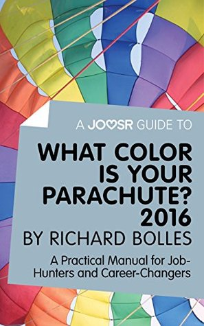 A Joosr Guide to... What Color is Your Parachute? 2016 by Richard Bolles: A Practical Manual for Job-Hunters and Career-Changers