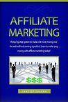 Affiliate Marketing: A step-by-step system to make a lot more money over the web without owning a product. Learn to make crazy money with affiliate marketing today!