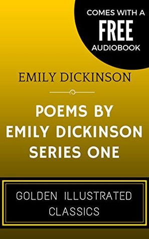 Poems By Emily Dickinson, Series One: By Emily Elizabeth Dickinson - Illustrated (Comes with a Free Audiobook)