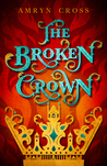 The Broken Crown by Amryn Cross
