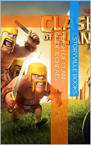 The NEW Complete Guide to: Clash of Clans Game Cheats AND Guide with Tips & Tricks, Strategy, Walkthrough, Secrets, Download the game, Codes, Gameplay and MORE!
