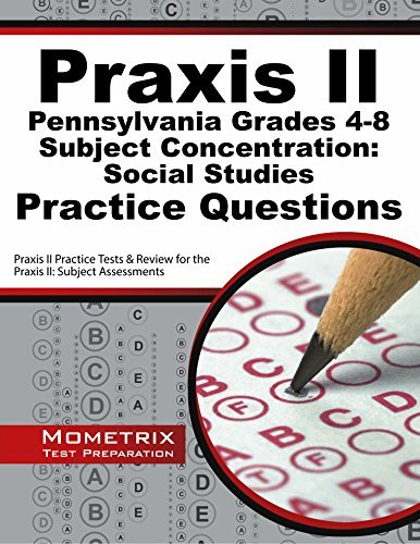 Praxis II Pennsylvania Grades 4-8 Subject Concentration Social Studies Practice Questions: Praxis II Practice Tests and Exam Review for the Praxis II Subject Assessments