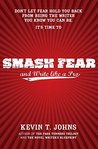 Smash Fear and Write like a Pro: Don't Let Fear Hold You Back From Being the Writer You Know You can Be