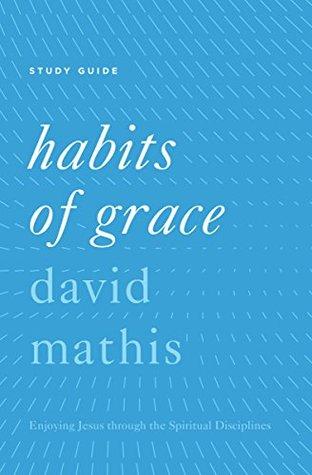 habits-of-grace-enjoying-jesus-through-the-spiritual-disciplines-study-guide