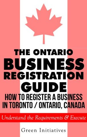 The Ontario Business Registration Guide - How to Register a Business in Toronto / Ontario, Canada