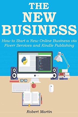 THE NEW BUSINESS BUNDLE: How to Start a New Online Business via Fiverr Services and Kindle Publishing