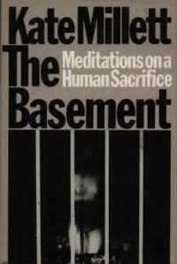 The basement: meditations on a human sacrifice: with a new introduction by Kate Millett