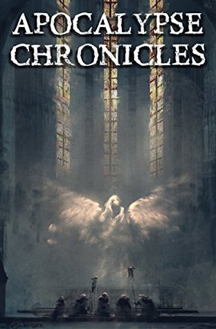 Apocalypse Chronicles: Apocalyptic / Post-apocalyptic / Dystopian Short Stories (Apocalypse / Dystopia Anthology Book 3)