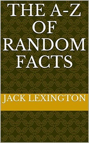 The A-Z Of Random Facts