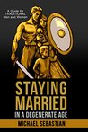 Staying Married in a Degenerate Age by Michael Sebastian
