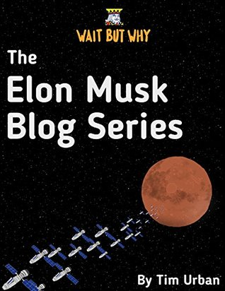 Ebook The Elon Musk Blog Series: Wait But Why by Tim Urban TXT!