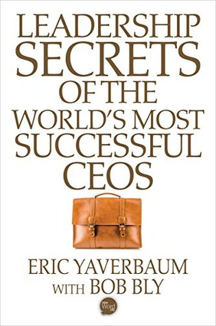 Leadership Secrets of the World's Most Successful CEOS