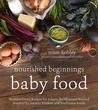Nourished Beginnings Baby Food by Renee Kohley