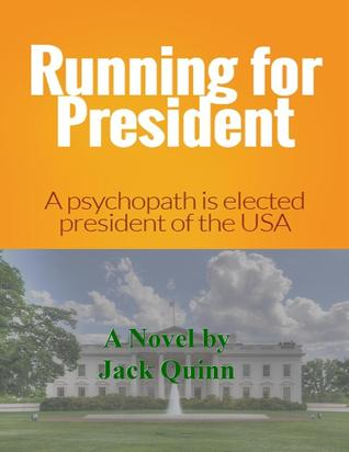 Running for President: A Psychopath is Elected President of the United States