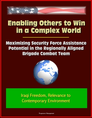Enabling Others to Win in a Complex World: Maximizing Security Force Assistance Potential in the Regionally Aligned Brigade Combat Team - Iraqi Freedom, Relevance to Contemporary Environment