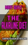 The Alkaline Diet: Clarifying The Alkaline Diet for Beginner (72 Ultimate Collections of Alkaline Recipes That Make you Lose Weight and Burn belly Fat)
