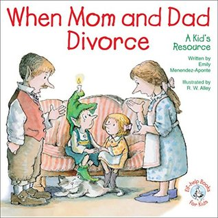 When Mom and Dad Divorce: A Kid's Resource (Elf-help Books for Kids)