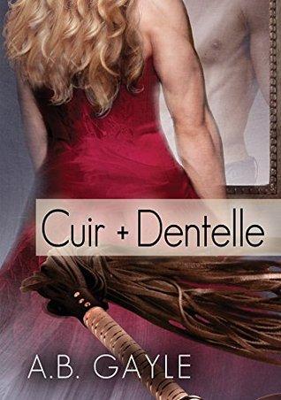 Cuir + Dentelle (Contraires qui s'attirent t. 2)