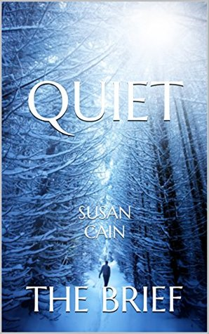 Quiet: The Power of Introverts in a World That Can't Stop Talking by Susan Cain   The Brief