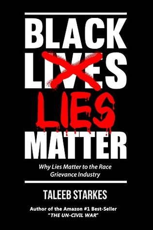 Black lies matter: why lies matter to the race grievance industry by Taleeb Starkes