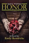 Badge Without Honor by Emily Kendricks