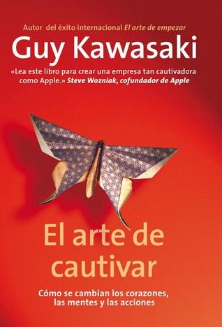 Ebook El arte de cautivar: cómo se cambian los corazones, las mentes y las acciones by Guy Kawasaki TXT!