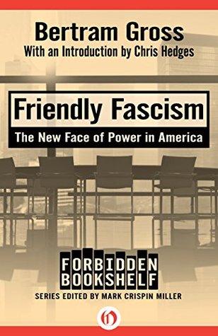 Friendly Fascism The New Face Of Power In America By Bertram M Gross