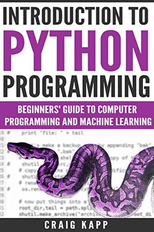 Python: Introduction To Python Programming: Beginner's Guide To Computer Programming And Machine Learning