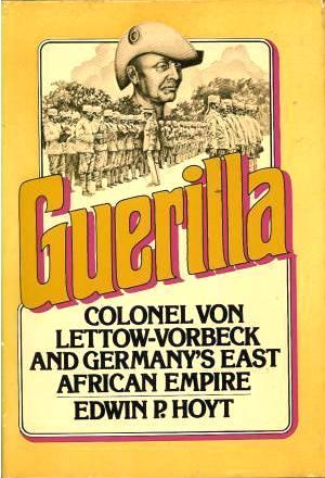 Guerilla: Colonel von Lettow-Vorbeck And Germany's East African Empire
