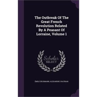 The Outbreak of the Great French Revolution Related by a Peasant of Lorraine, Volume 1