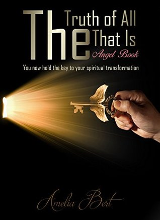 The Truth of All that Is: The Angel book to Enlightenment and Personal Transformation
