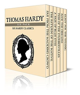 Thomas Hardy Six Pack – Far from the Madding Crowd, The Return of the Native, A Pair of Blue Eyes, Tess of the D'Urbervilles, Jude the Obscure and Elegy ... (Illustrated) (Six Pack Classics Book 5)