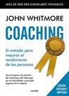 Coaching: El método para mejorar el rendimiento de las personas. Los principios y la práctica del coaching y del liderazgo por el confundador y principal experto en la materia