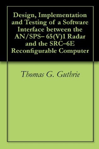 Design, Implementation and Testing of a Software Interface between the AN/SPS- 65(V)1 Radar and the SRC-6E Reconfigurable Computer